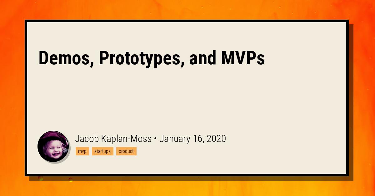 Demos, Prototypes, and MVPs | Jacob Kaplan-Moss